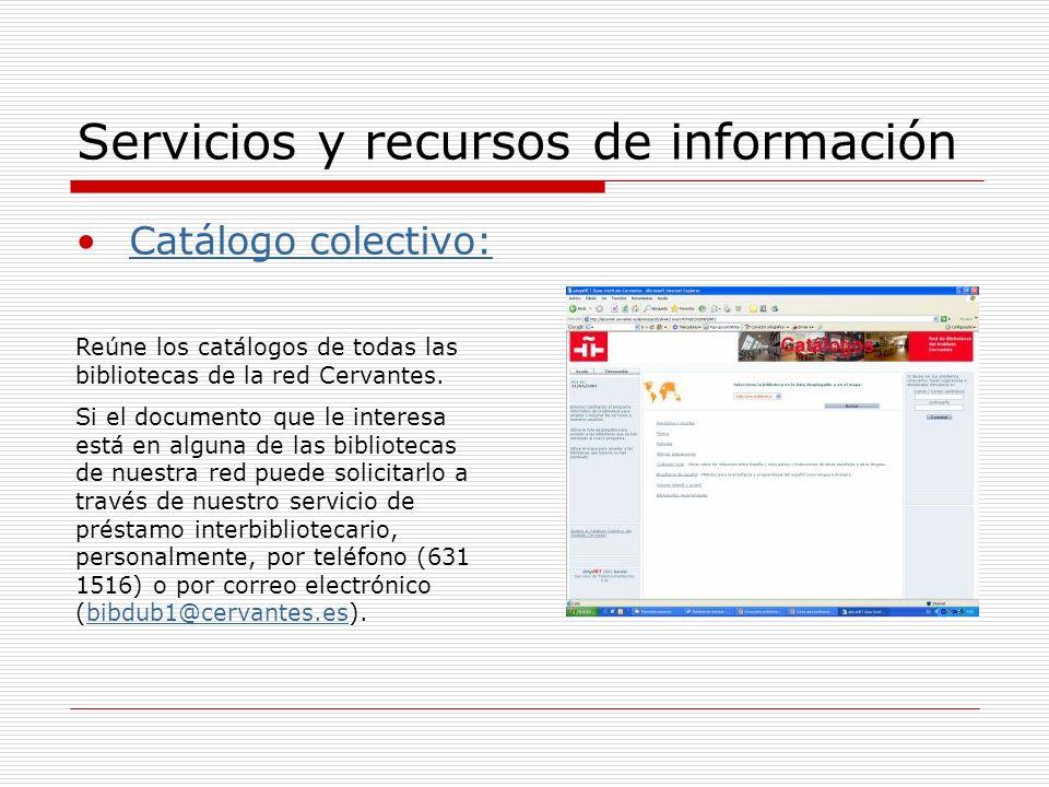 Servicios y recursos de información Catálogo colectivo: Reúne los catálogos de todas las bibliotecas de la red Cervantes.