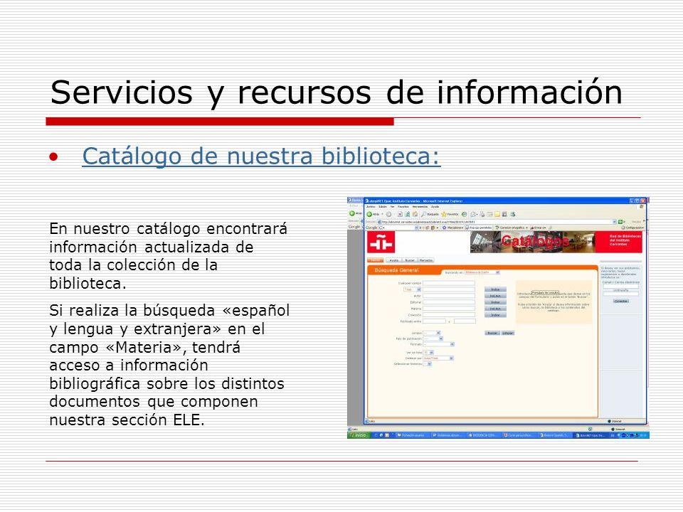 Servicios y recursos de información Catálogo de nuestra biblioteca: En nuestro catálogo encontrará información actualizada de toda la colección de la biblioteca.