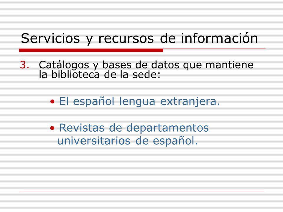 Servicios y recursos de información 3.Catálogos y bases de datos que mantiene la biblioteca de la sede: El español lengua extranjera.