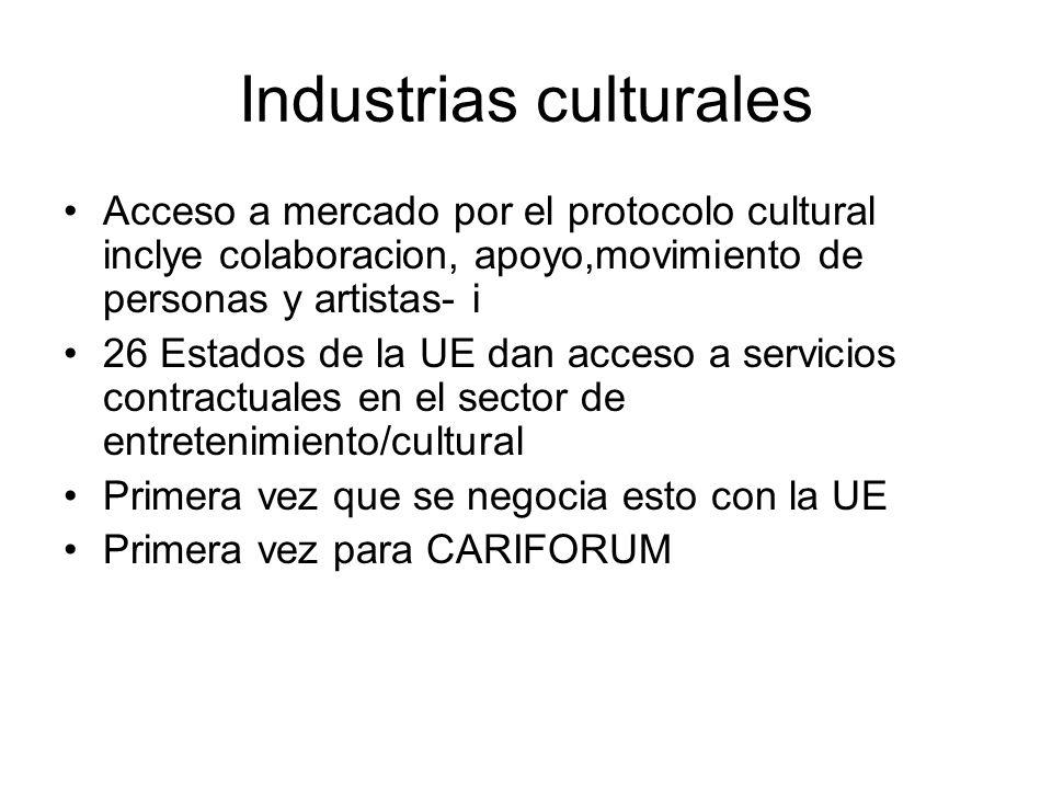 Industrias culturales Acceso a mercado por el protocolo cultural inclye colaboracion, apoyo,movimiento de personas y artistas- i 26 Estados de la UE dan acceso a servicios contractuales en el sector de entretenimiento/cultural Primera vez que se negocia esto con la UE Primera vez para CARIFORUM