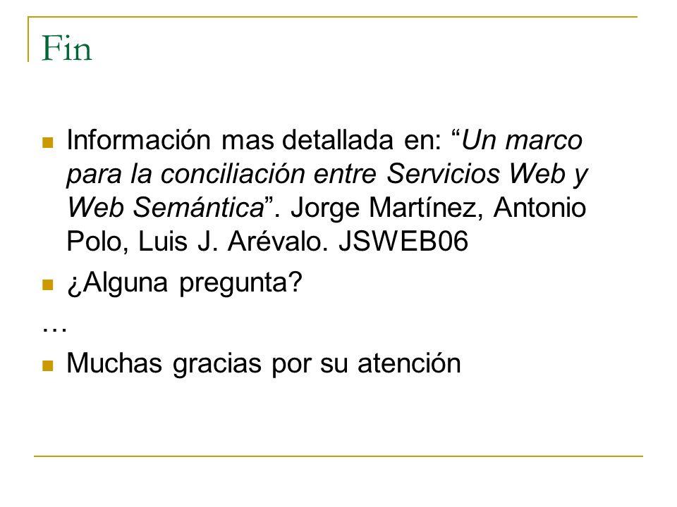 Fin Información mas detallada en: Un marco para la conciliación entre Servicios Web y Web Semántica.