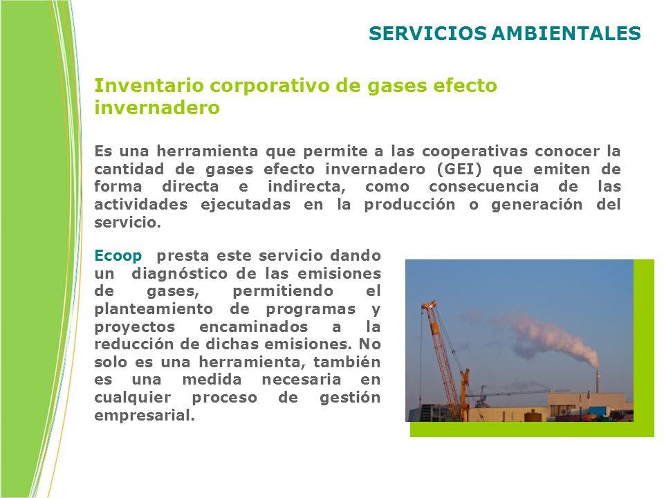 SERVICIOS AMBIENTALES Inventario corporativo de gases efecto invernadero Ecoop presta este servicio dando un diagnóstico de las emisiones de gases, pe