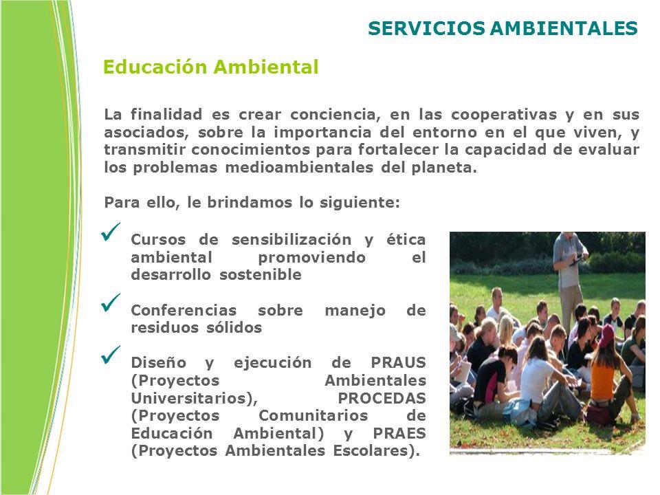 SERVICIOS AMBIENTALES La finalidad es crear conciencia, en las cooperativas y en sus asociados, sobre la importancia del entorno en el que viven, y tr