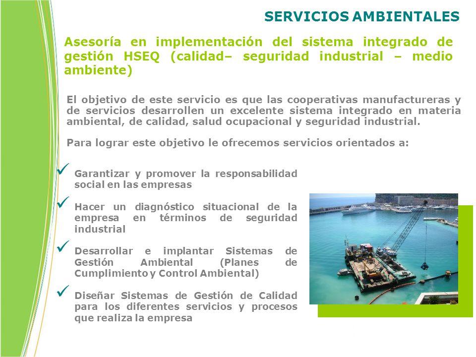 SERVICIOS AMBIENTALES Asesoría en implementación del sistema integrado de gestión HSEQ (calidad– seguridad industrial – medio ambiente) El objetivo de