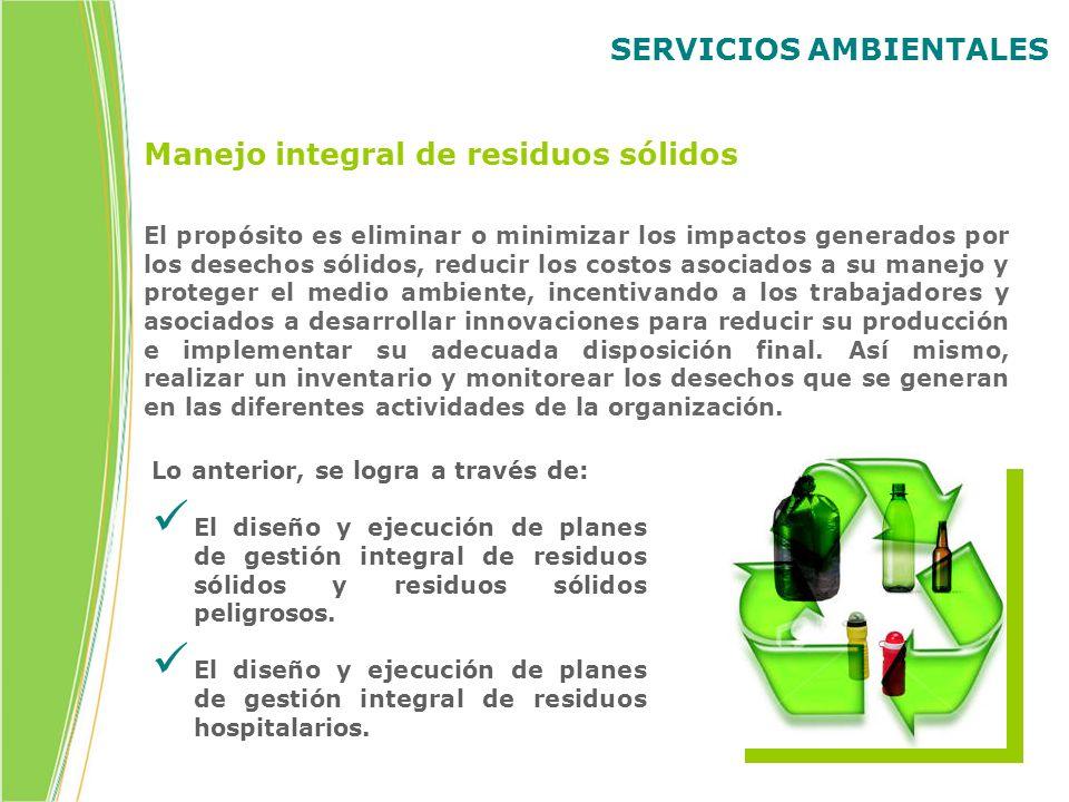 SERVICIOS AMBIENTALES Manejo integral de residuos sólidos Lo anterior, se logra a través de: El diseño y ejecución de planes de gestión integral de re