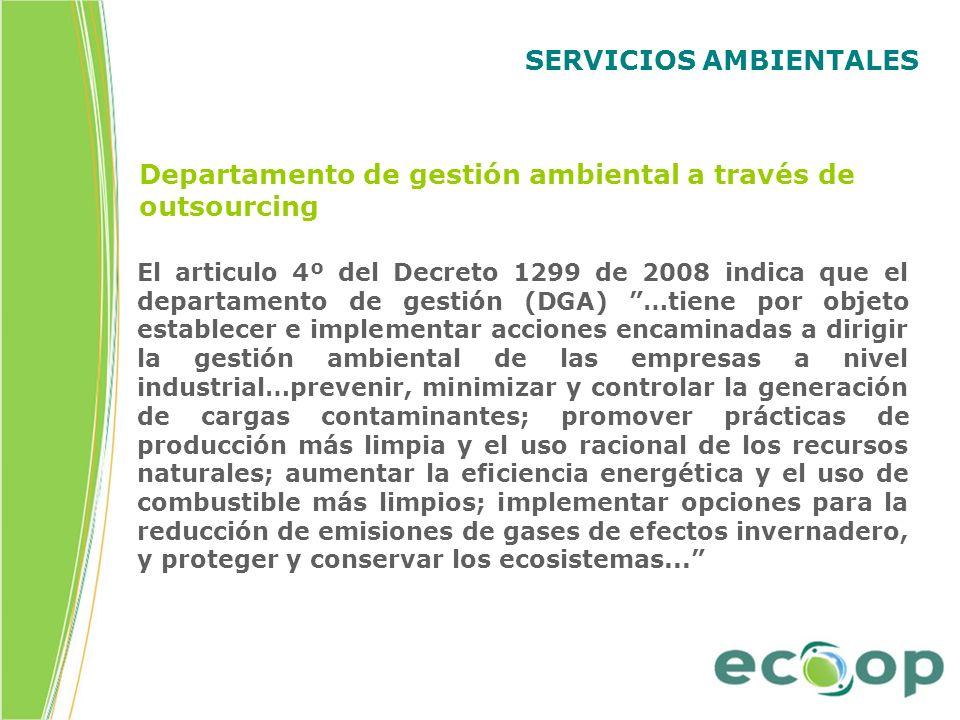 SERVICIOS AMBIENTALES El articulo 4º del Decreto 1299 de 2008 indica que el departamento de gestión (DGA) …tiene por objeto establecer e implementar a