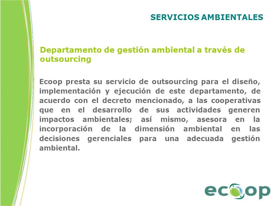 SERVICIOS AMBIENTALES Ecoop presta su servicio de outsourcing para el diseño, implementación y ejecución de este departamento, de acuerdo con el decre