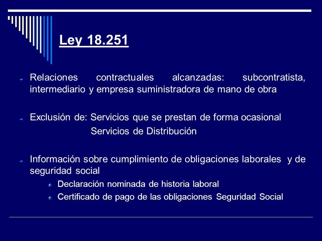 Ley 18.251 Relaciones contractuales alcanzadas: subcontratista, intermediario y empresa suministradora de mano de obra Exclusión de: Servicios que se