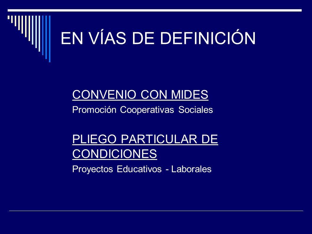 EN VÍAS DE DEFINICIÓN CONVENIO CON MIDES Promoción Cooperativas Sociales PLIEGO PARTICULAR DE CONDICIONES Proyectos Educativos - Laborales