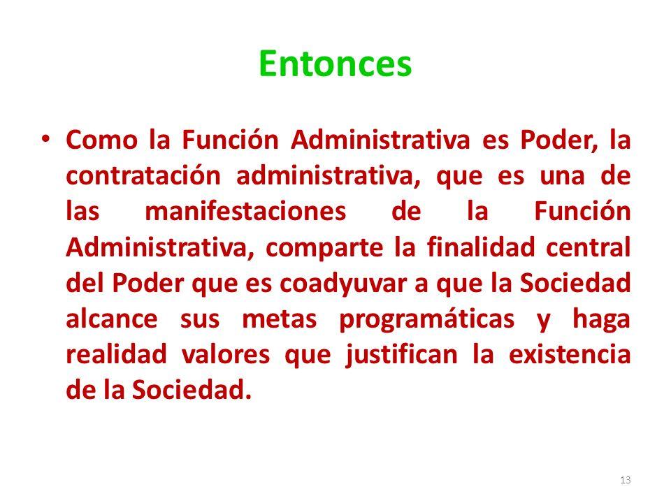 Entonces Como la Función Administrativa es Poder, la contratación administrativa, que es una de las manifestaciones de la Función Administrativa, comp