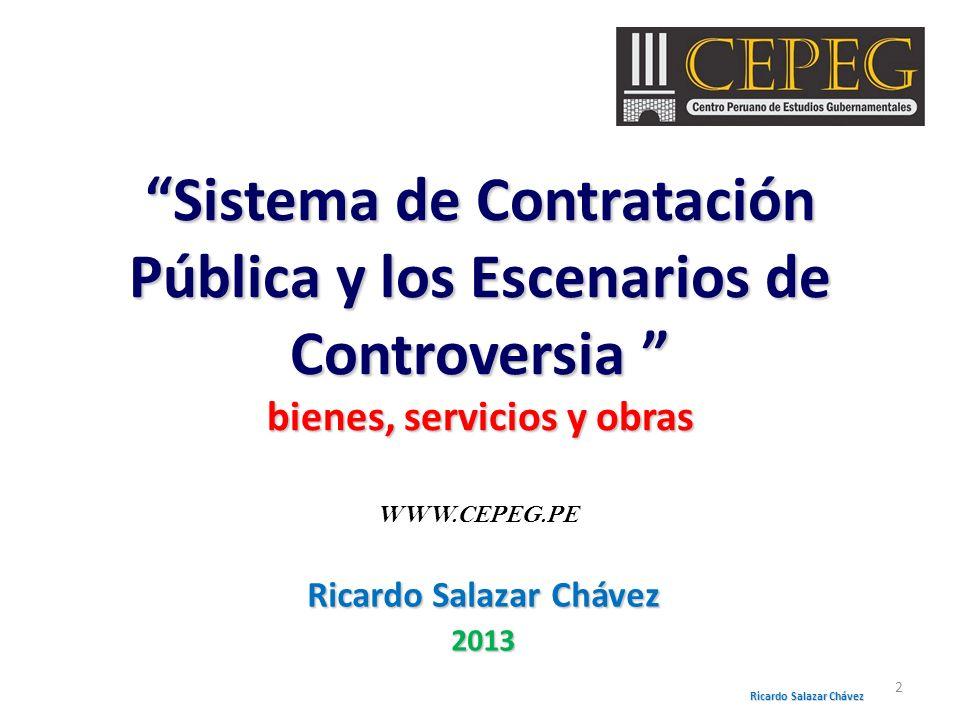 Sistema de Contratación Pública y los Escenarios de Controversia bienes, servicios y obras Ricardo Salazar Chávez 2013 2 WWW.CEPEG.PE