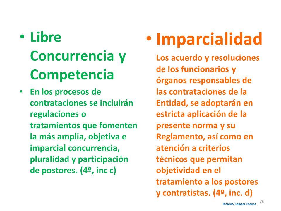 Libre Concurrencia y Competencia En los procesos de contrataciones se incluirán regulaciones o tratamientos que fomenten la más amplia, objetiva e imp