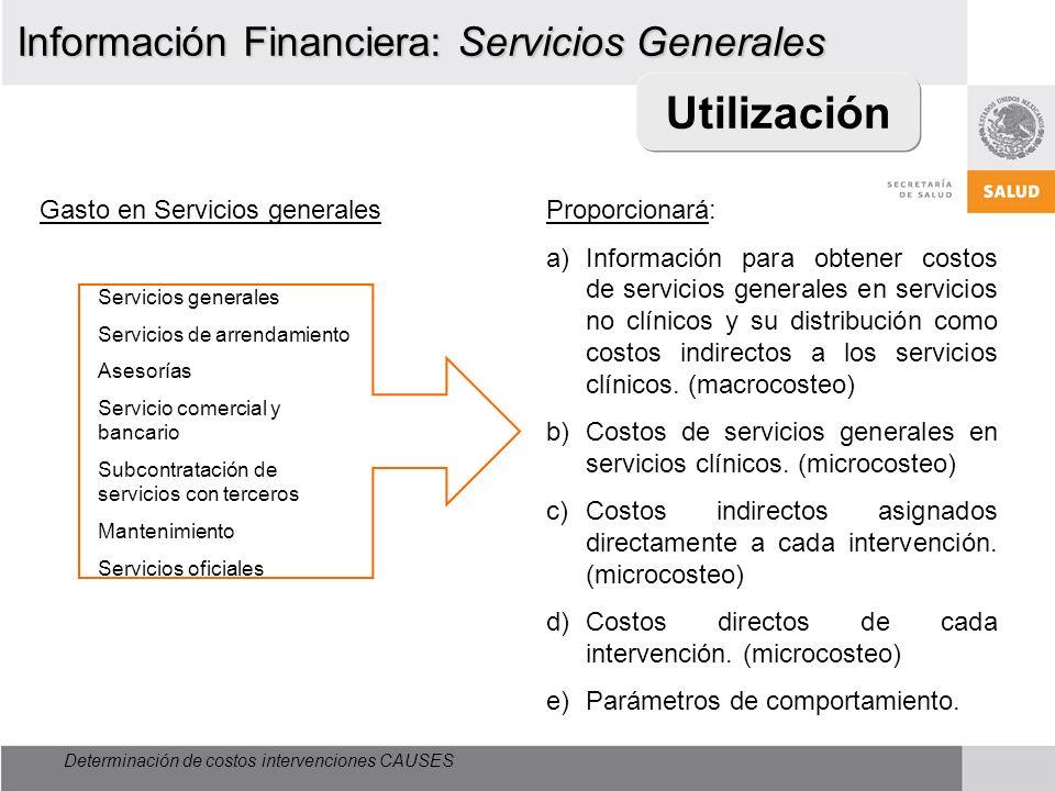 Determinación de costos intervenciones CAUSES Utilización Información Financiera: Servicios Generales Proporcionará: a)Información para obtener costos