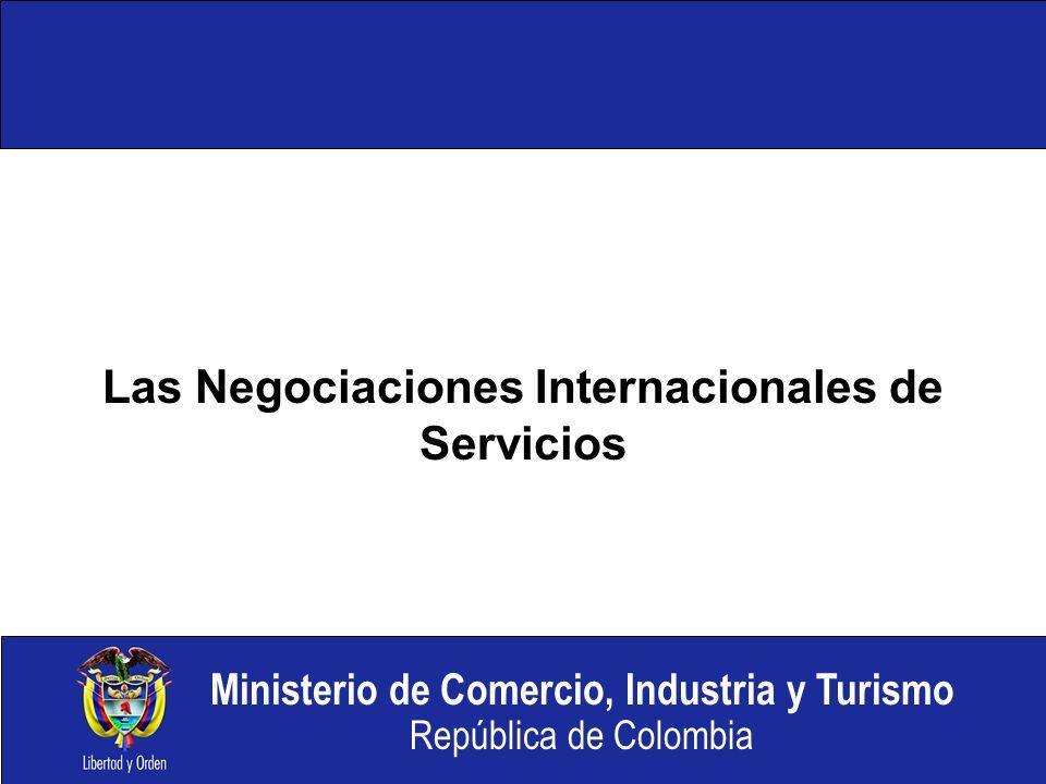 Ministerio de Comercio, Industria y Turismo República de Colombia Las Negociaciones Internacionales de Servicios