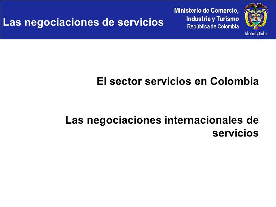 Ministerio de Comercio, Industria y Turismo República de Colombia Las negociaciones de servicios El sector servicios en Colombia Las negociaciones int