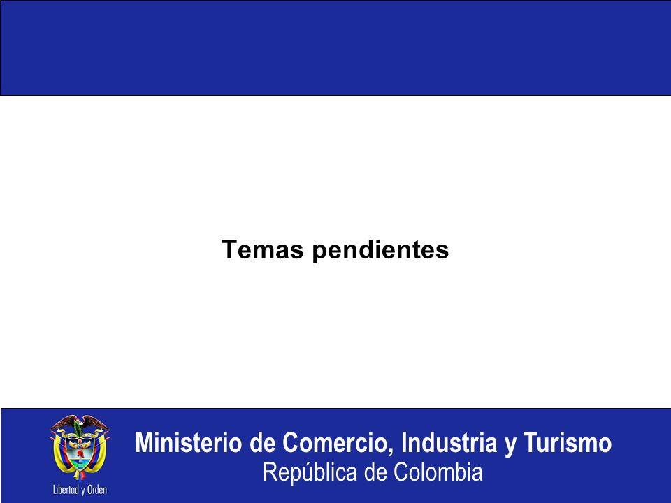 Ministerio de Comercio, Industria y Turismo República de Colombia Temas pendientes