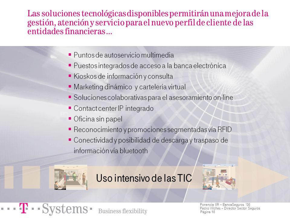 Página 16 Ponencia IIR – BancaSeguros 06 Pedro Vilches – Director Sector Seguros Puntos de autoservicio multimedia Puestos integrados de acceso a la b