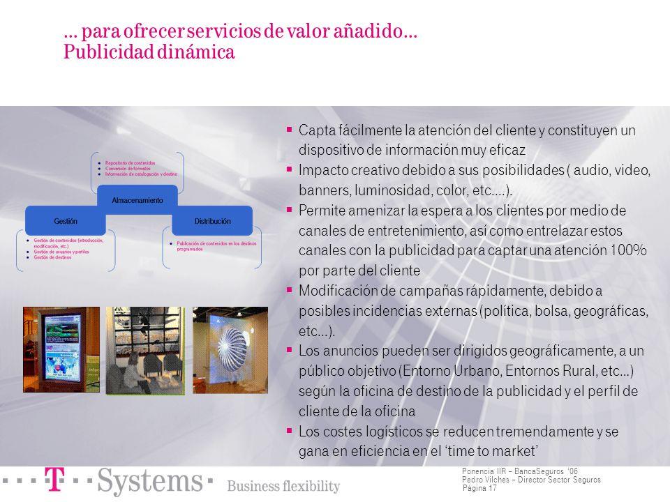 Página 17 Ponencia IIR – BancaSeguros 06 Pedro Vilches – Director Sector Seguros Capta fácilmente la atención del cliente y constituyen un dispositivo