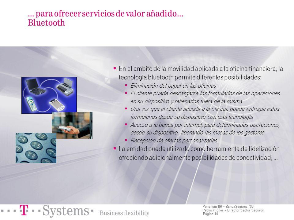 Página 19 Ponencia IIR – BancaSeguros 06 Pedro Vilches – Director Sector Seguros En el ámbito de la movilidad aplicada a la oficina financiera, la tec