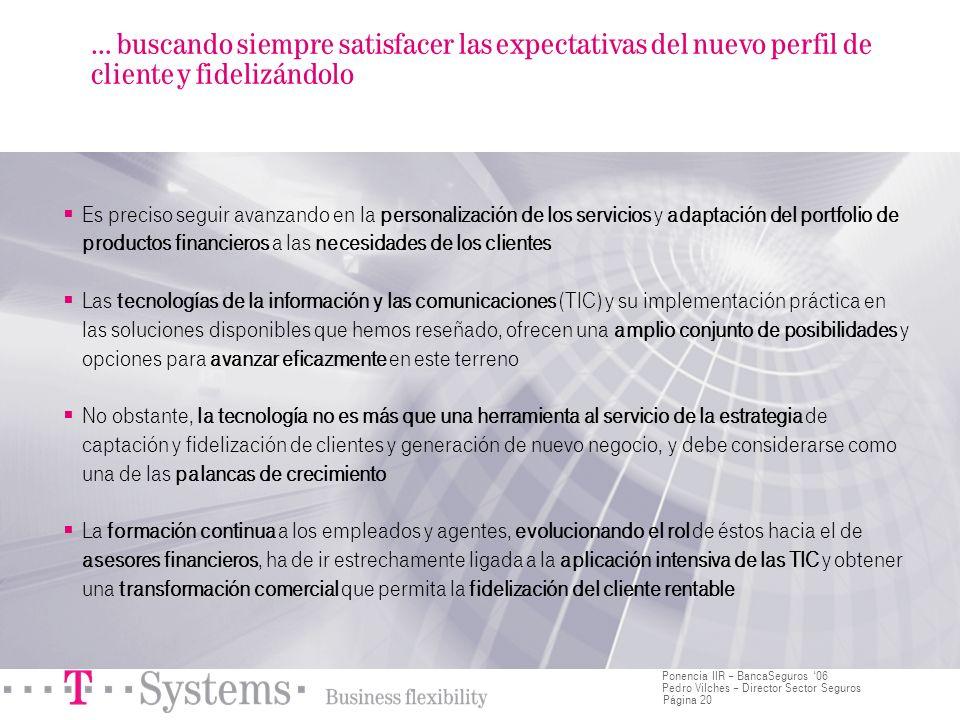 Página 20 Ponencia IIR – BancaSeguros 06 Pedro Vilches – Director Sector Seguros Es preciso seguir avanzando en la personalización de los servicios y
