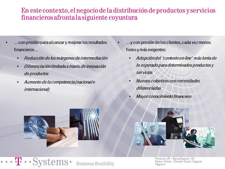 Página 4 Ponencia IIR – BancaSeguros 06 Pedro Vilches – Director Sector Seguros En este contexto, el negocio de la distribución de productos y servici