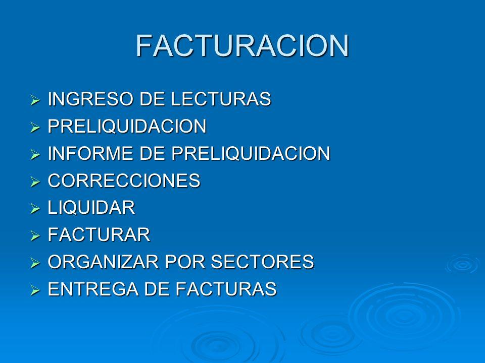 FACTURACION INGRESO DE LECTURAS INGRESO DE LECTURAS PRELIQUIDACION PRELIQUIDACION INFORME DE PRELIQUIDACION INFORME DE PRELIQUIDACION CORRECCIONES COR