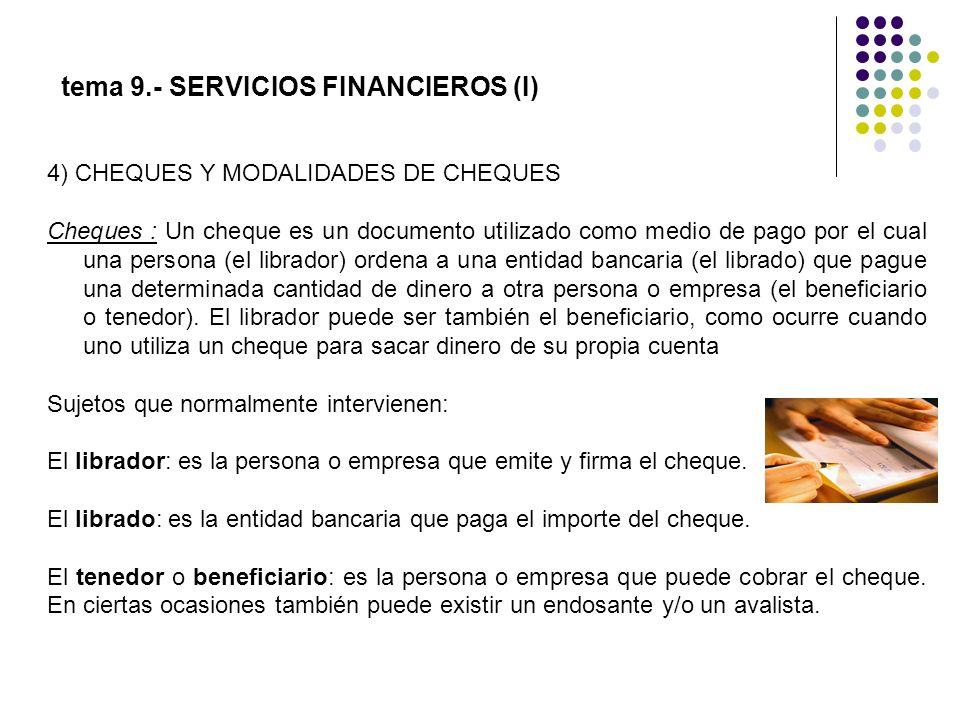 4) CHEQUES Y MODALIDADES DE CHEQUES Cheques : Un cheque es un documento utilizado como medio de pago por el cual una persona (el librador) ordena a un