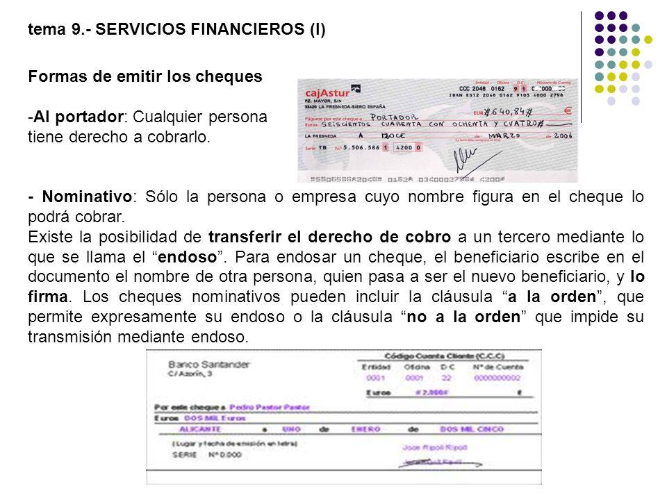 Formas de emitir los cheques -Al portador: Cualquier persona tiene derecho a cobrarlo. - Nominativo: Sólo la persona o empresa cuyo nombre figura en e