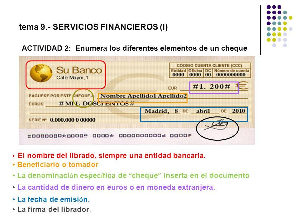 ACTIVIDAD 2: Enumera los diferentes elementos de un cheque El nombre del librado, siempre una entidad bancaria. Beneficiario o tomador La denominaci ó