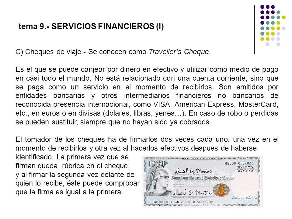 C) Cheques de viaje.- Se conocen como Travellers Cheque. Es el que se puede canjear por dinero en efectivo y utilizar como medio de pago en casi todo