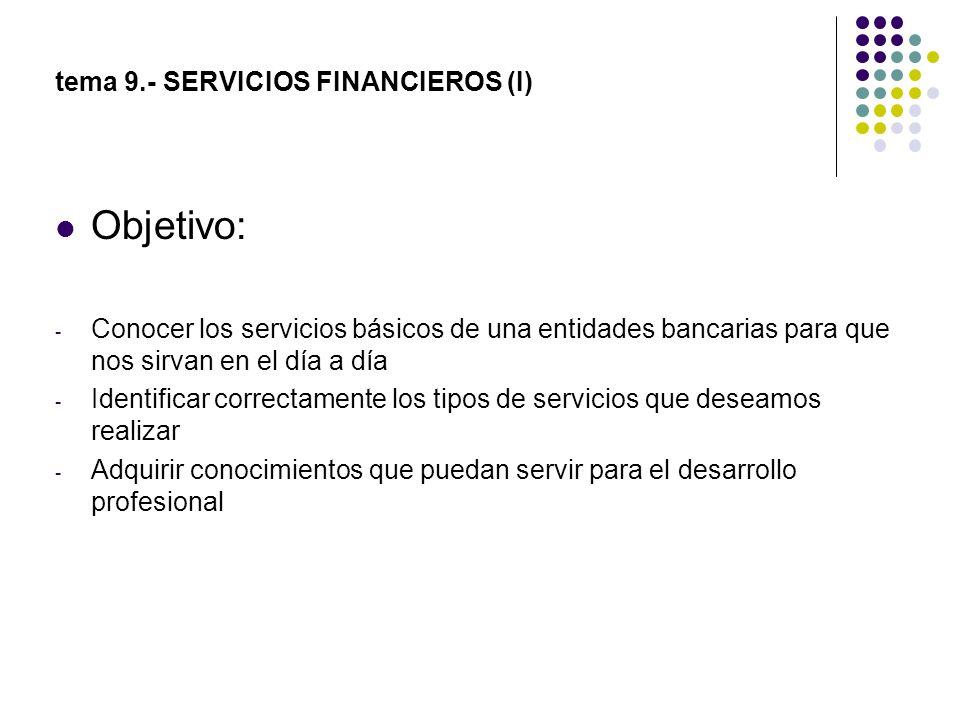 Objetivo: - Conocer los servicios básicos de una entidades bancarias para que nos sirvan en el día a día - Identificar correctamente los tipos de serv