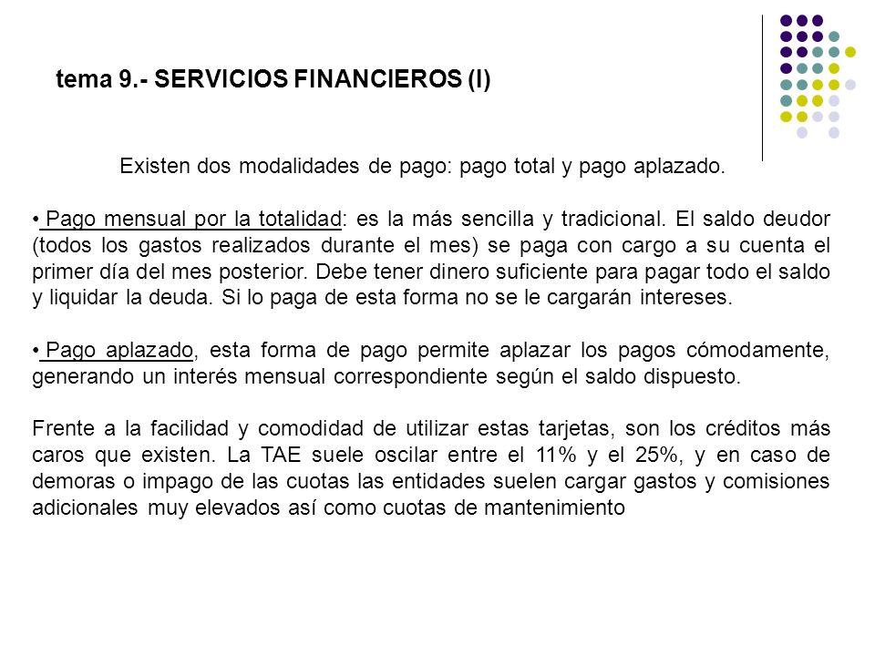 tema 9.- SERVICIOS FINANCIEROS (I) Existen dos modalidades de pago: pago total y pago aplazado. Pago mensual por la totalidad: es la más sencilla y tr