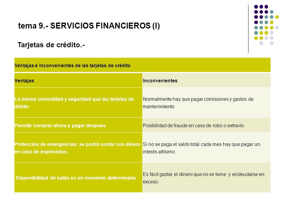 tema 9.- SERVICIOS FINANCIEROS (I) Tarjetas de crédito.- Ventajas e Inconvenientes de las tarjetas de crédito VentajasInconvenientes La misma comodida