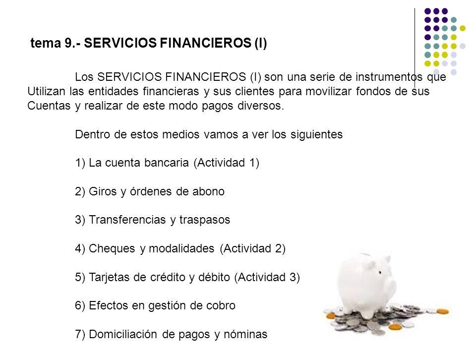 Los SERVICIOS FINANCIEROS (I) son una serie de instrumentos que Utilizan las entidades financieras y sus clientes para movilizar fondos de sus Cuentas