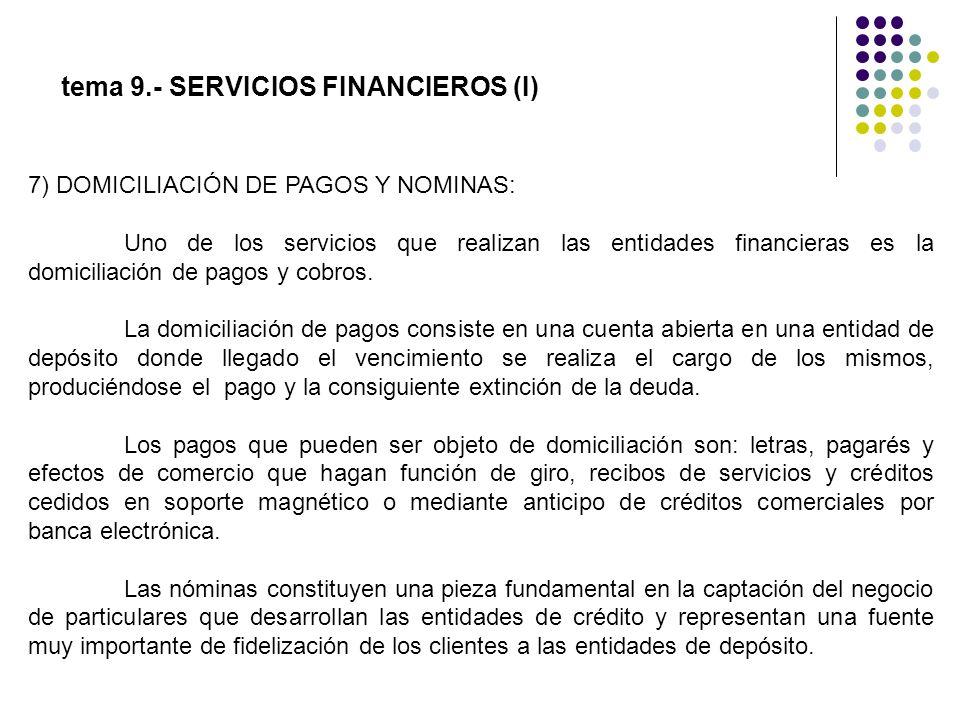 7) DOMICILIACIÓN DE PAGOS Y NOMINAS: Uno de los servicios que realizan las entidades financieras es la domiciliación de pagos y cobros. La domiciliaci