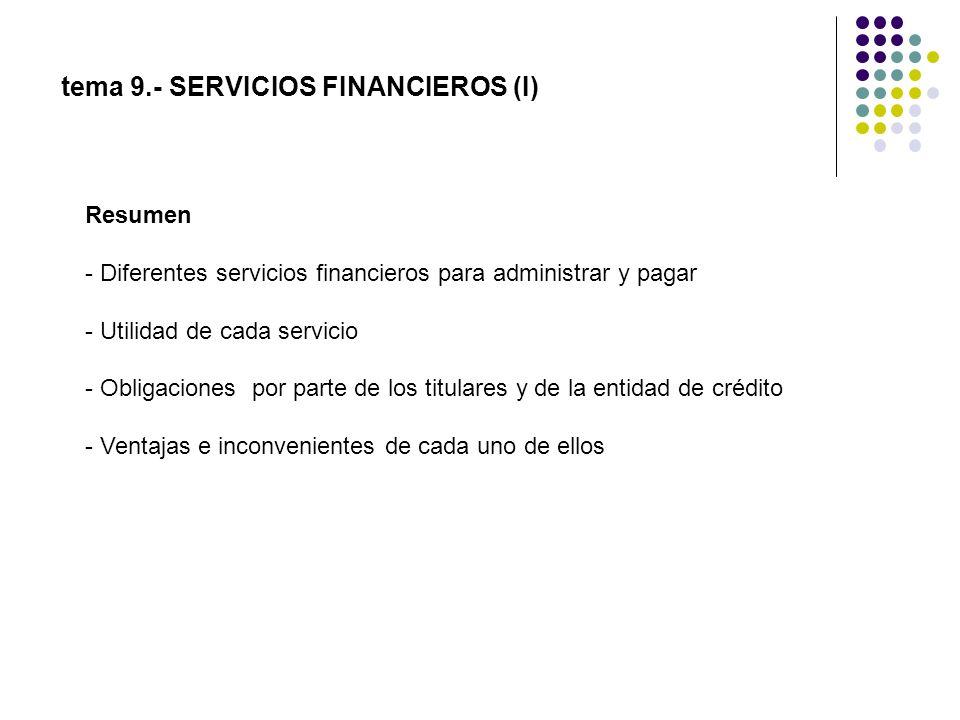 tema 9.- SERVICIOS FINANCIEROS (I) Resumen - Diferentes servicios financieros para administrar y pagar - Utilidad de cada servicio - Obligaciones por
