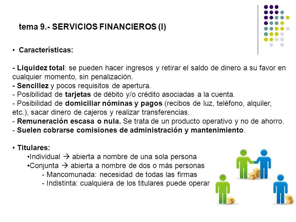 tema 9.- SERVICIOS FINANCIEROS (I) Características: - Liquidez total: se pueden hacer ingresos y retirar el saldo de dinero a su favor en cualquier mo