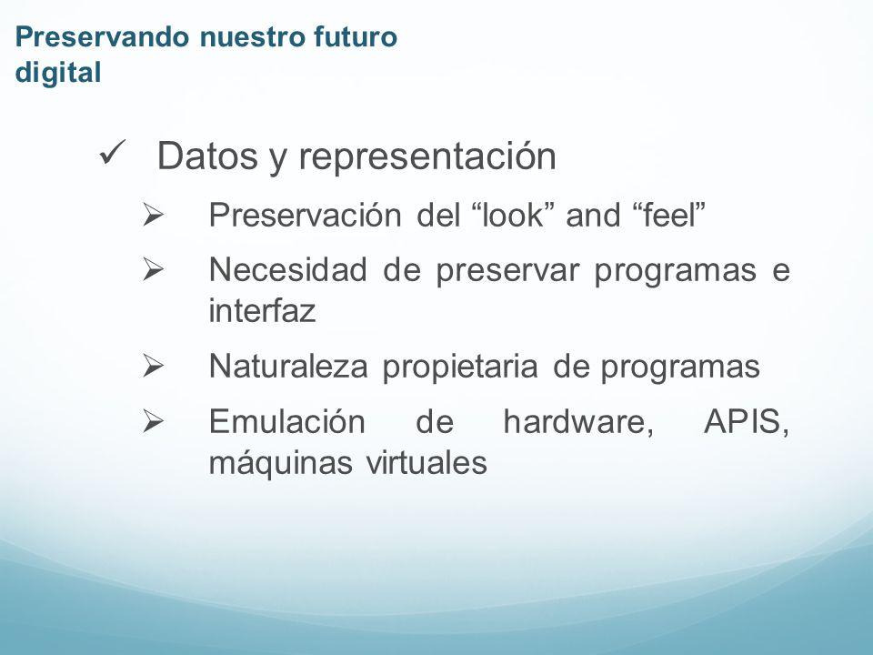 Datos y representación Preservación del look and feel Necesidad de preservar programas e interfaz Naturaleza propietaria de programas Emulación de hardware, APIS, máquinas virtuales Preservando nuestro futuro digital
