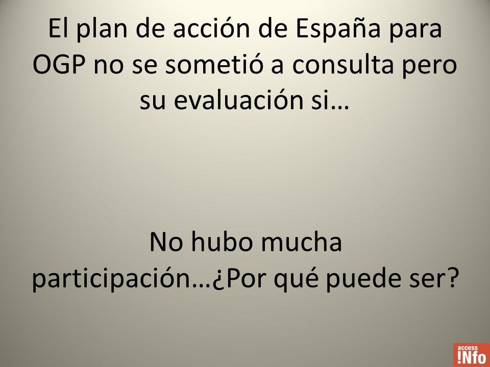 El plan de acción de España para OGP no se sometió a consulta pero su evaluación si… No hubo mucha participación…¿Por qué puede ser