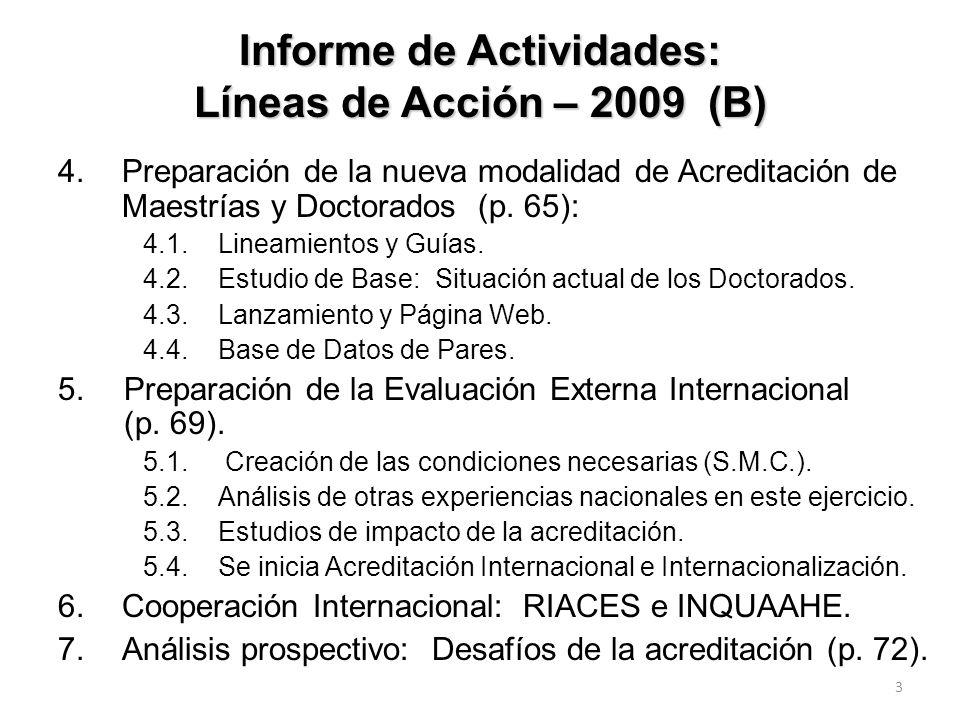 2 Informe de Actividades: Líneas de Acción – 2009 (A) 1.Actividades de acreditación durante el 2009 y análisis de los logros acumulados del sistema (1