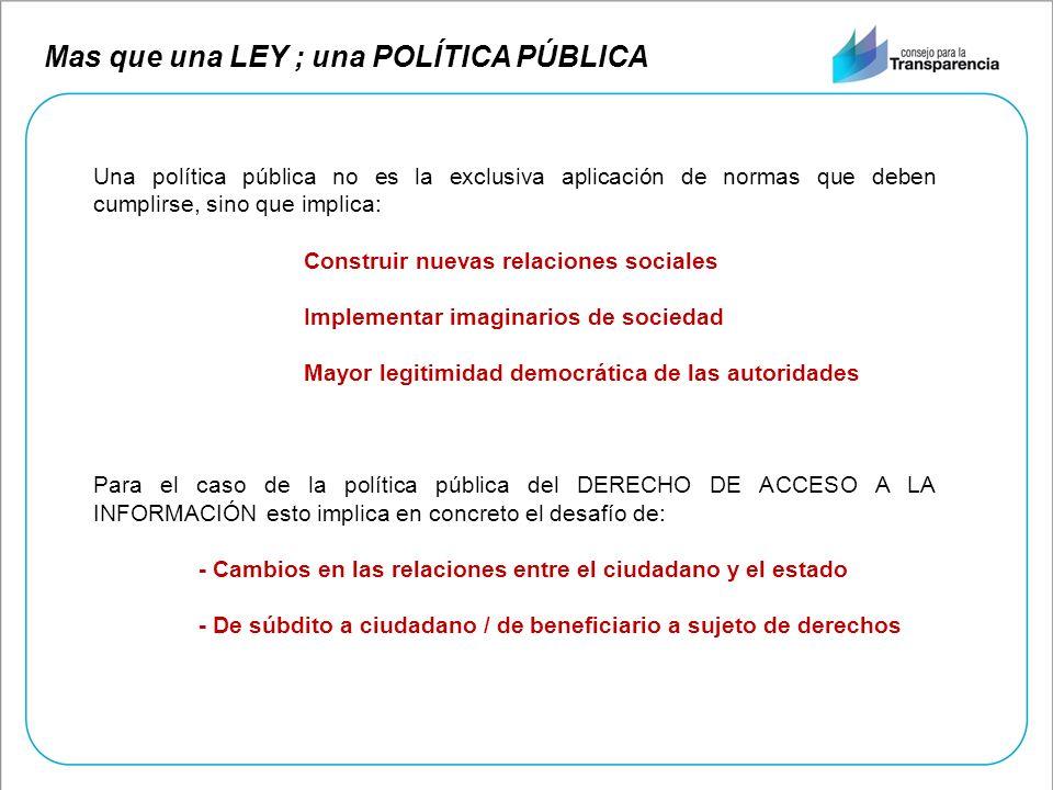 Mas que una LEY ; una POLÍTICA PÚBLICA Una política pública no es la exclusiva aplicación de normas que deben cumplirse, sino que implica: Construir n