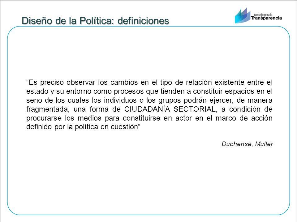 Diseño de la Política: definiciones Es preciso observar los cambios en el tipo de relación existente entre el estado y su entorno como procesos que ti