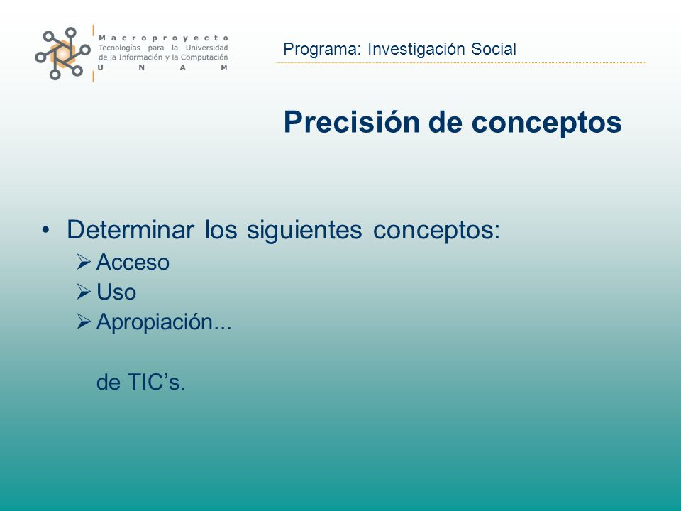 Programa: Investigación Social Precisión de conceptos Determinar los siguientes conceptos: Acceso Uso Apropiación... de TICs.