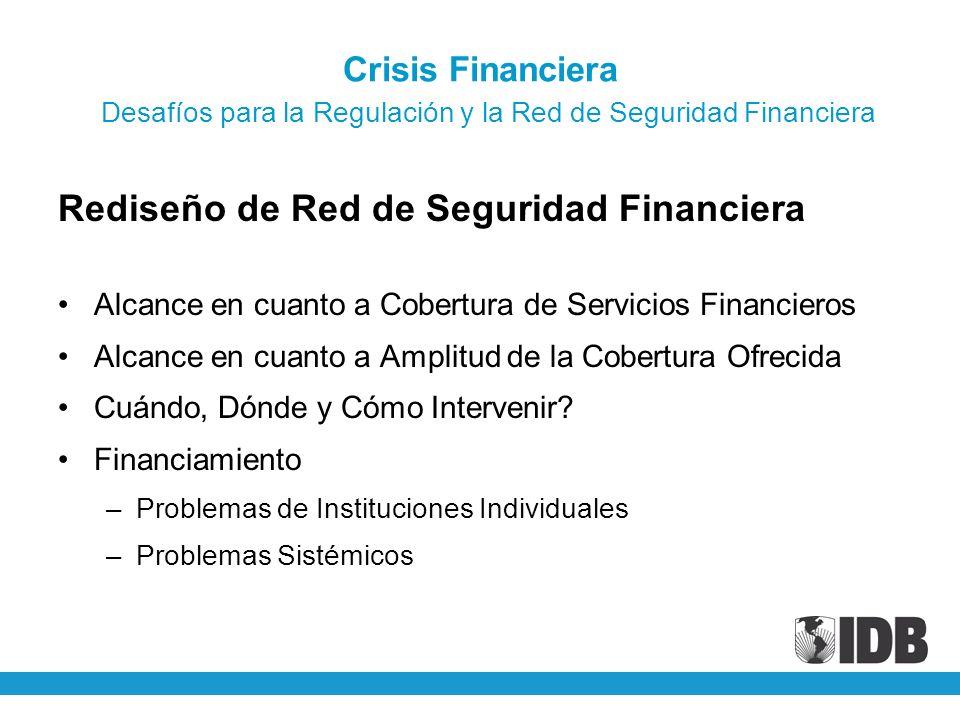 Crisis Financiera Desafíos para la Regulación y la Red de Seguridad Financiera Rediseño de Red de Seguridad Financiera Alcance en cuanto a Cobertura d