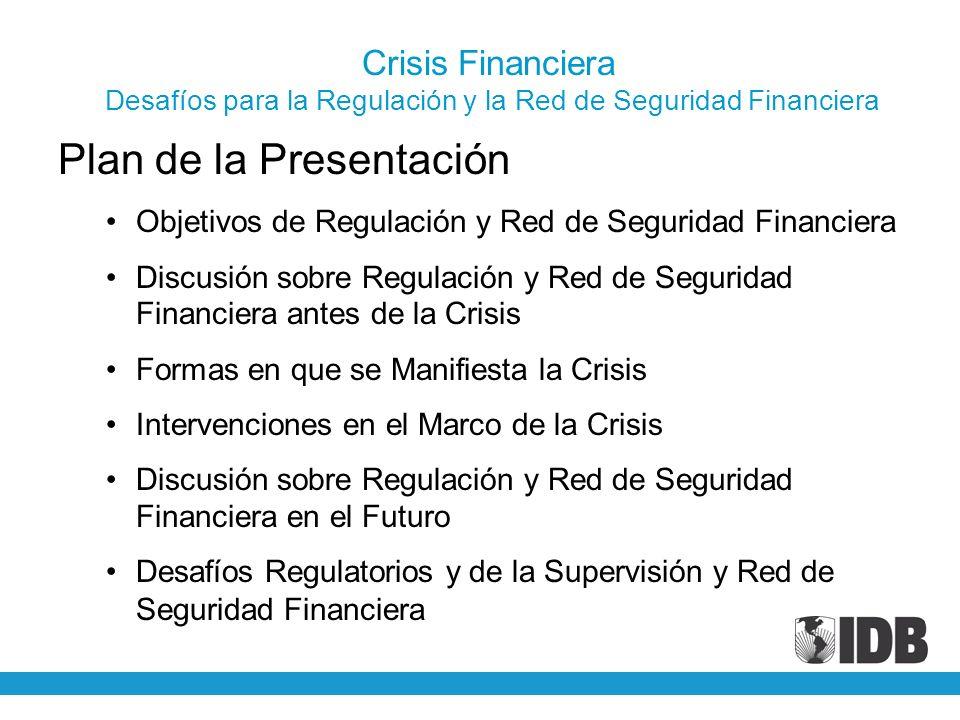 Crisis Financiera Desafíos para la Regulación y la Red de Seguridad Financiera Plan de la Presentación Objetivos de Regulación y Red de Seguridad Fina