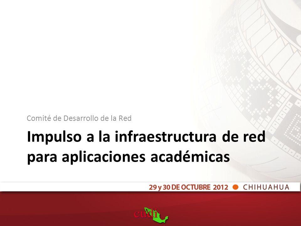 Impulso a la infraestructura de red para aplicaciones académicas Comité de Desarrollo de la Red