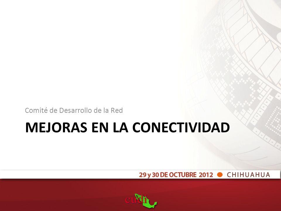MEJORAS EN LA CONECTIVIDAD Comité de Desarrollo de la Red
