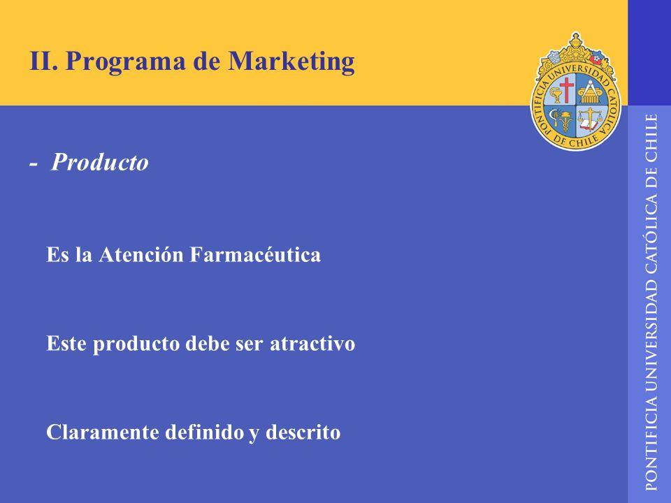 II. Programa de Marketing - Producto Es la Atención Farmacéutica Este producto debe ser atractivo Claramente definido y descrito