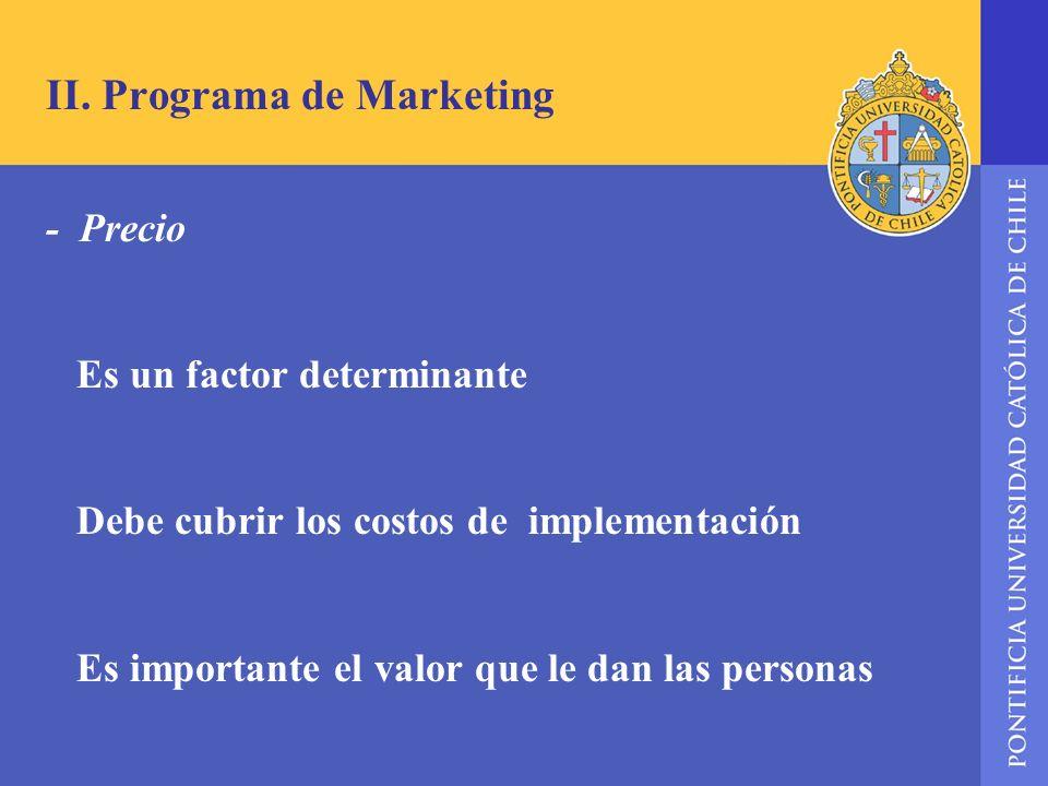 II. Programa de Marketing - Precio Es un factor determinante Debe cubrir los costos de implementación Es importante el valor que le dan las personas