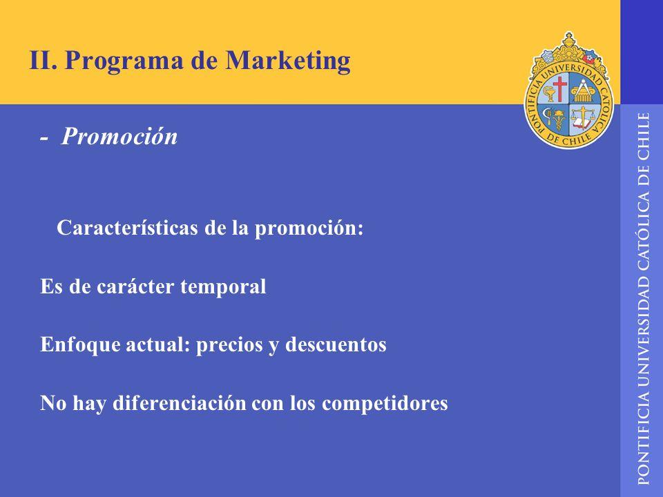 II. Programa de Marketing - Promoción Características de la promoción: Es de carácter temporal Enfoque actual: precios y descuentos No hay diferenciac